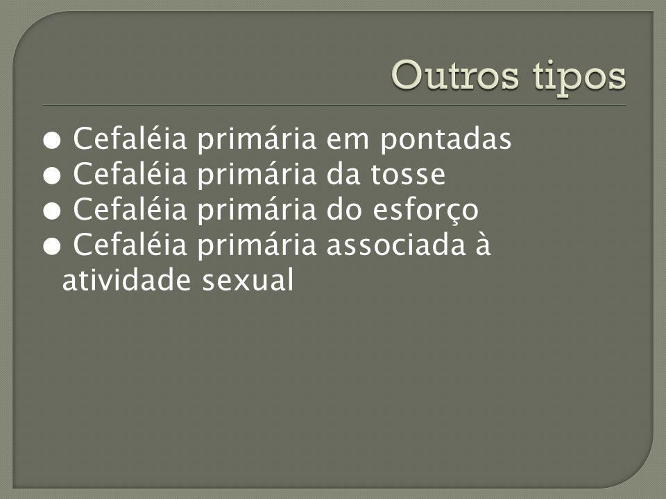 Cefaléia primária em pontadas Cefaléia primária da tosse Cefaléia primária do esforço Cefaléia primária associada à atividade sexual