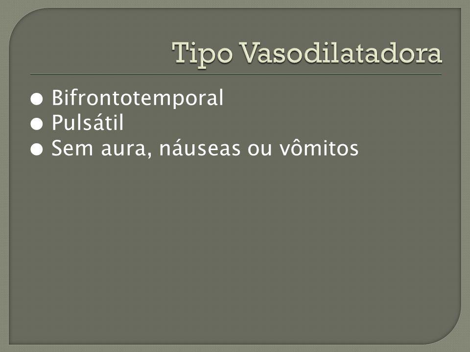 Bifrontotemporal Pulsátil Sem aura, náuseas ou vômitos