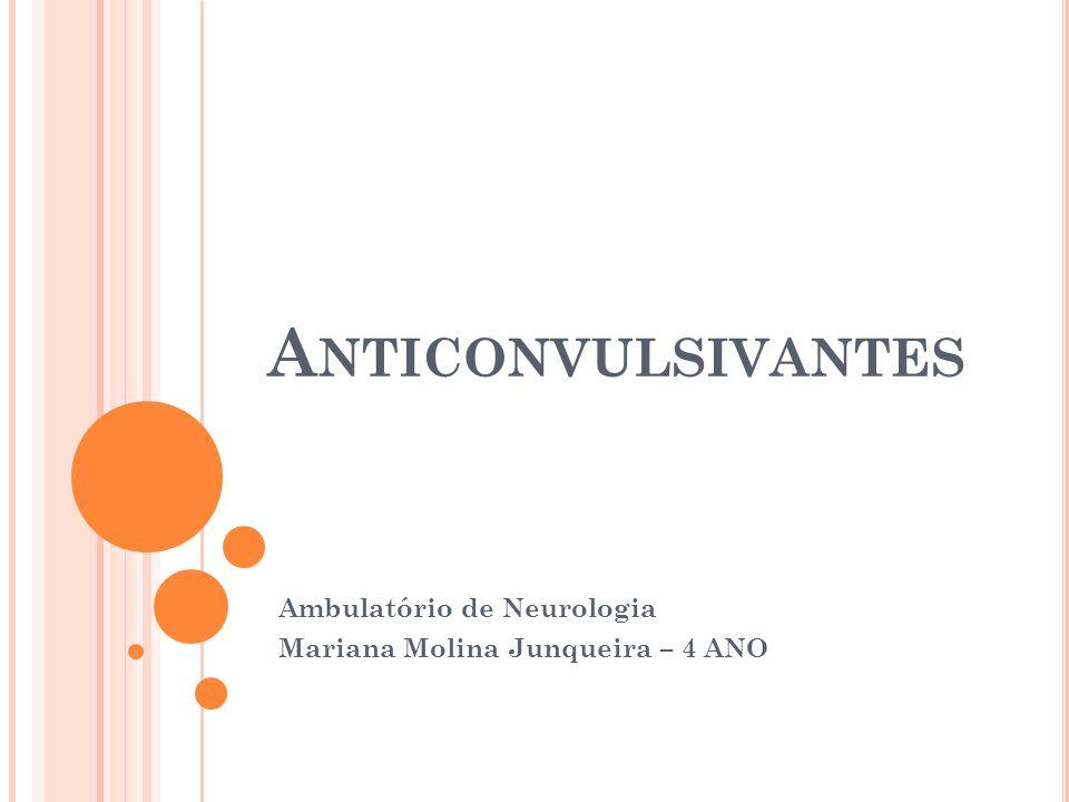 A NTICONVULSIVANTES Ambulatório de Neurologia Mariana Molina Junqueira – 4 ANO