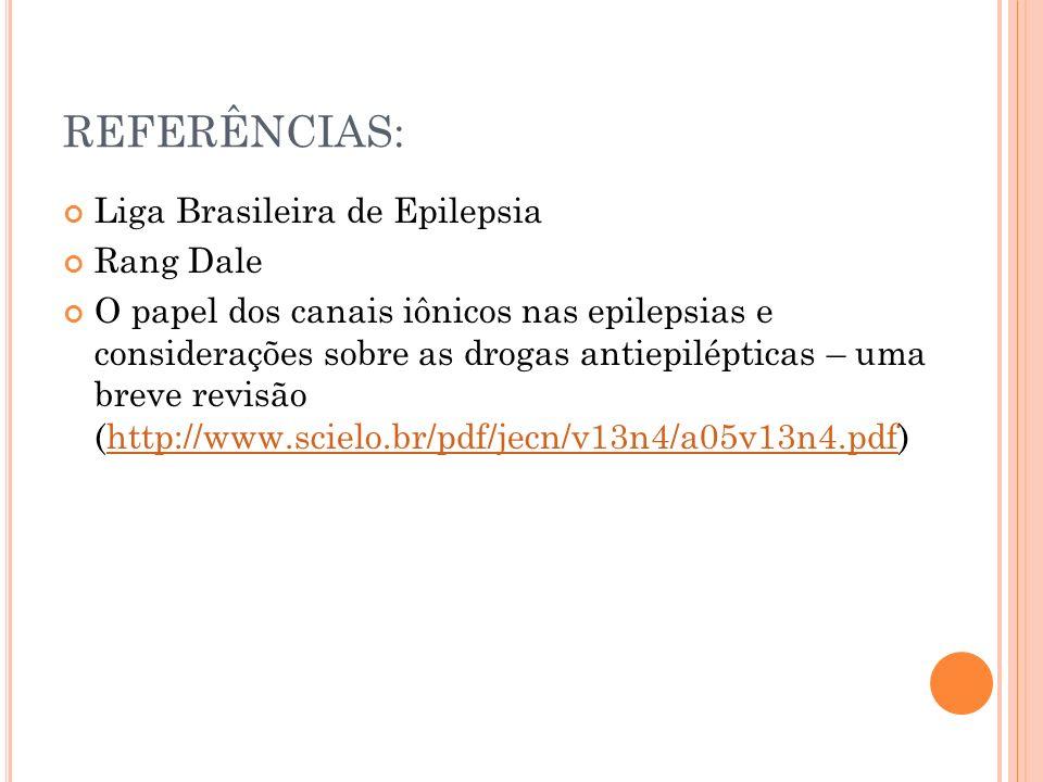 REFERÊNCIAS: Liga Brasileira de Epilepsia Rang Dale O papel dos canais iônicos nas epilepsias e considerações sobre as drogas antiepilépticas – uma br