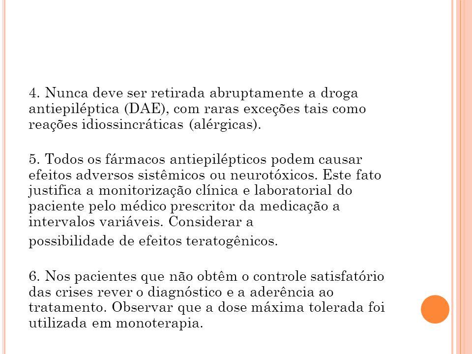 4. Nunca deve ser retirada abruptamente a droga antiepiléptica (DAE), com raras exceções tais como reações idiossincráticas (alérgicas). 5. Todos os f