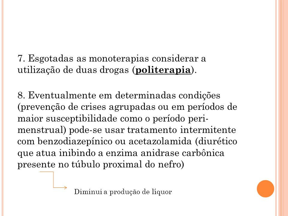 7. Esgotadas as monoterapias considerar a utilização de duas drogas ( politerapia ). 8. Eventualmente em determinadas condições (prevenção de crises a
