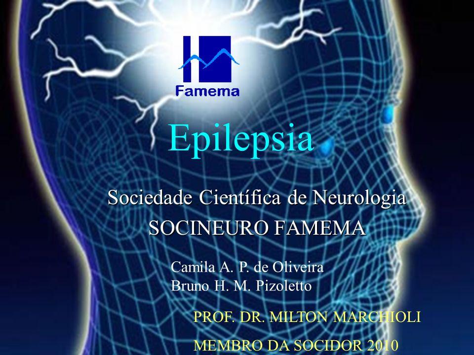 Epilepsia Sociedade Científica de Neurologia SOCINEURO FAMEMA Camila A. P. de Oliveira Bruno H. M. Pizoletto PROF. DR. MILTON MARCHIOLI MEMBRO DA SOCI