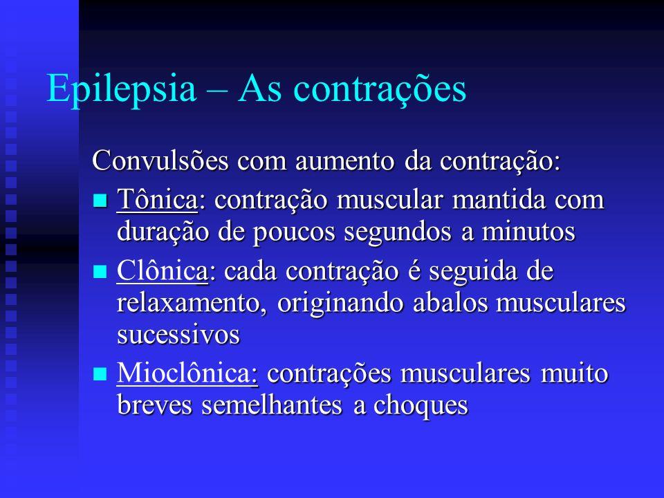 Epilepsia – As contrações Convulsões com aumento da contração: Tônica: contração muscular mantida com duração de poucos segundos a minutos Tônica: con