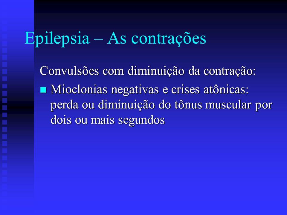 Epilepsia – As contrações Convulsões com diminuição da contração: Mioclonias negativas e crises atônicas: perda ou diminuição do tônus muscular por do
