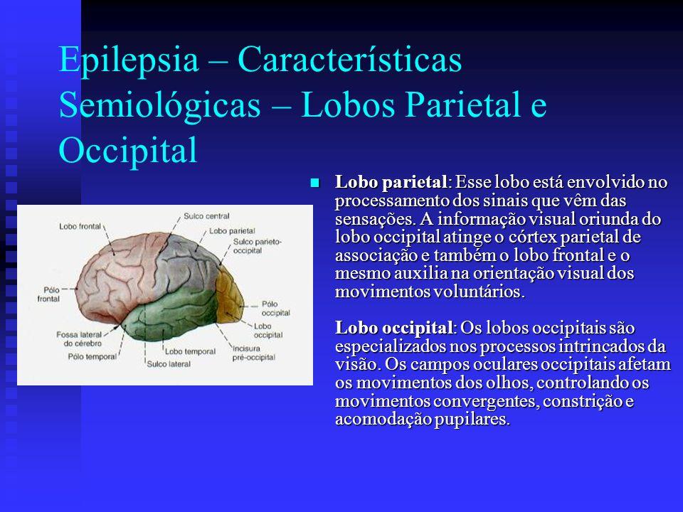 Epilepsia – Características Semiológicas – Lobos Parietal e Occipital Lobo parietal: Esse lobo está envolvido no processamento dos sinais que vêm das