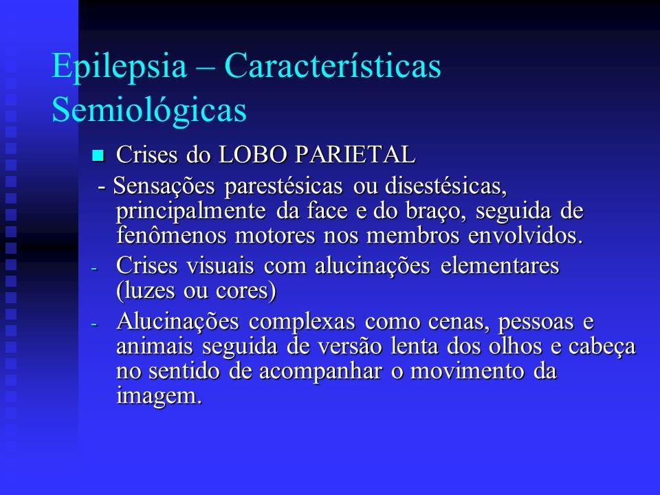 Epilepsia – Características Semiológicas Crises do LOBO PARIETAL Crises do LOBO PARIETAL - Sensações parestésicas ou disestésicas, principalmente da f