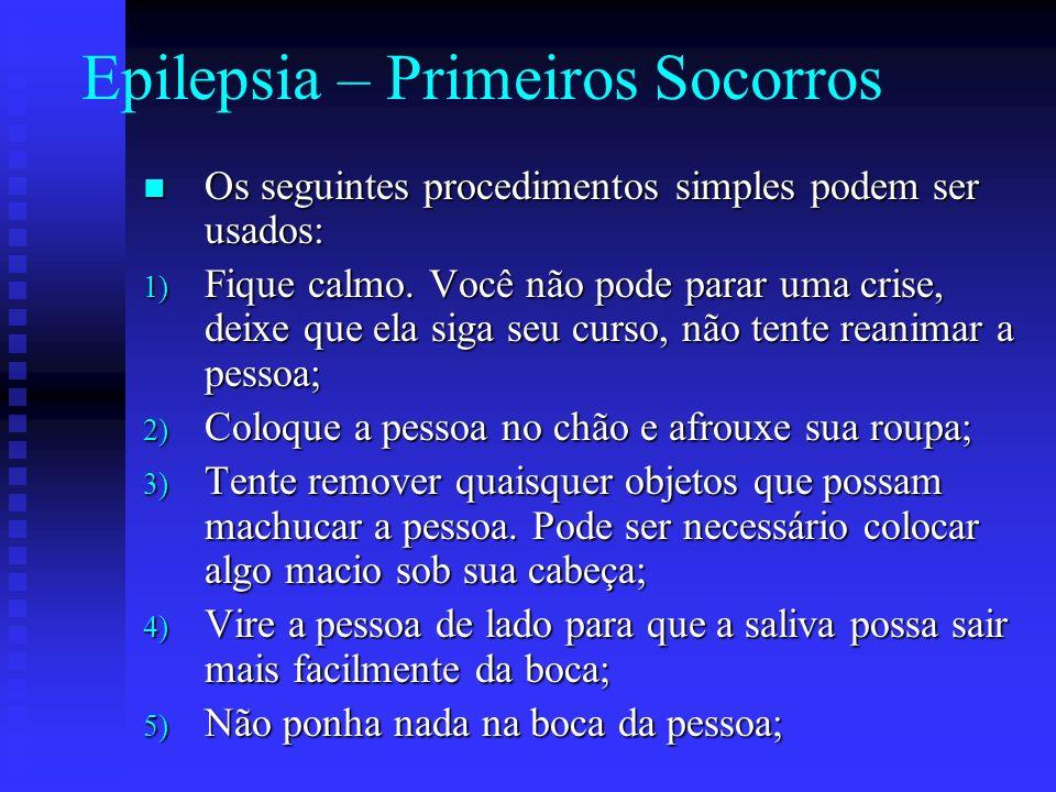 Epilepsia – Primeiros Socorros Os seguintes procedimentos simples podem ser usados: Os seguintes procedimentos simples podem ser usados: 1) Fique calm