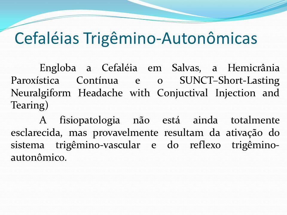 Engloba a Cefaléia em Salvas, a Hemicrânia Paroxística Contínua e o SUNCT–Short-Lasting Neuralgiform Headache with Conjuctival Injection and Tearing)