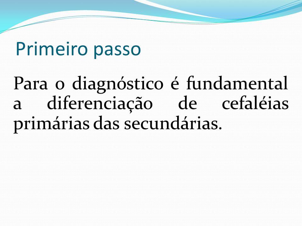Primeiro passo Para o diagnóstico é fundamental a diferenciação de cefaléias primárias das secundárias.