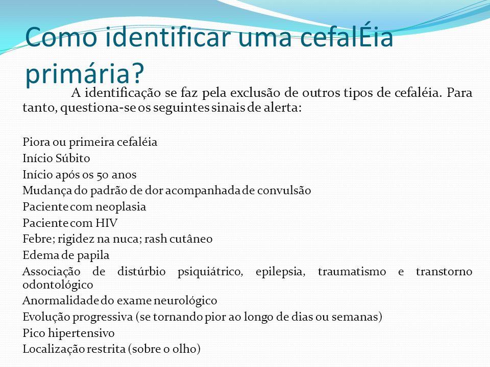 Como identificar uma cefalÉia primária? A identificação se faz pela exclusão de outros tipos de cefaléia. Para tanto, questiona-se os seguintes sinais