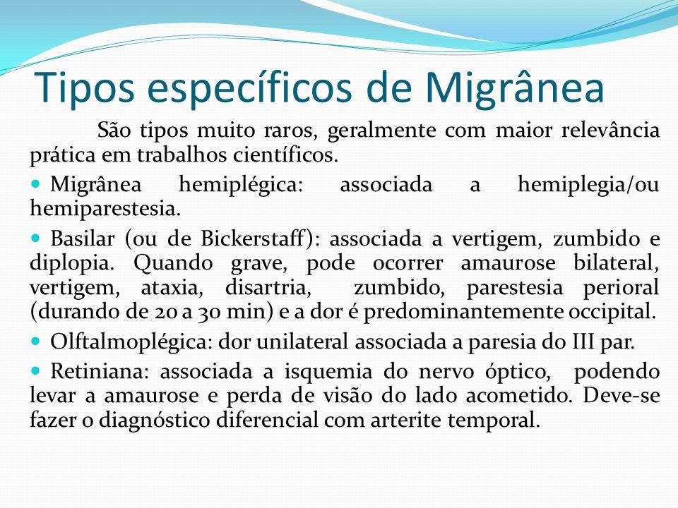 Tipos específicos de Migrânea São tipos muito raros, geralmente com maior relevância prática em trabalhos científicos. Migrânea hemiplégica: associada