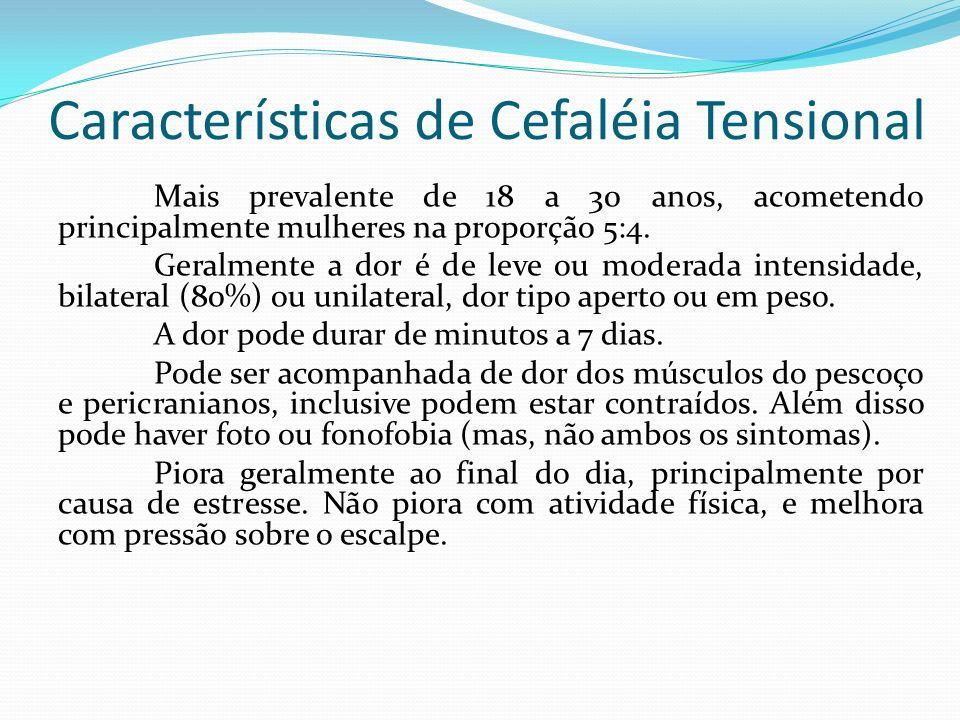 Características de Cefaléia Tensional Mais prevalente de 18 a 30 anos, acometendo principalmente mulheres na proporção 5:4. Geralmente a dor é de leve