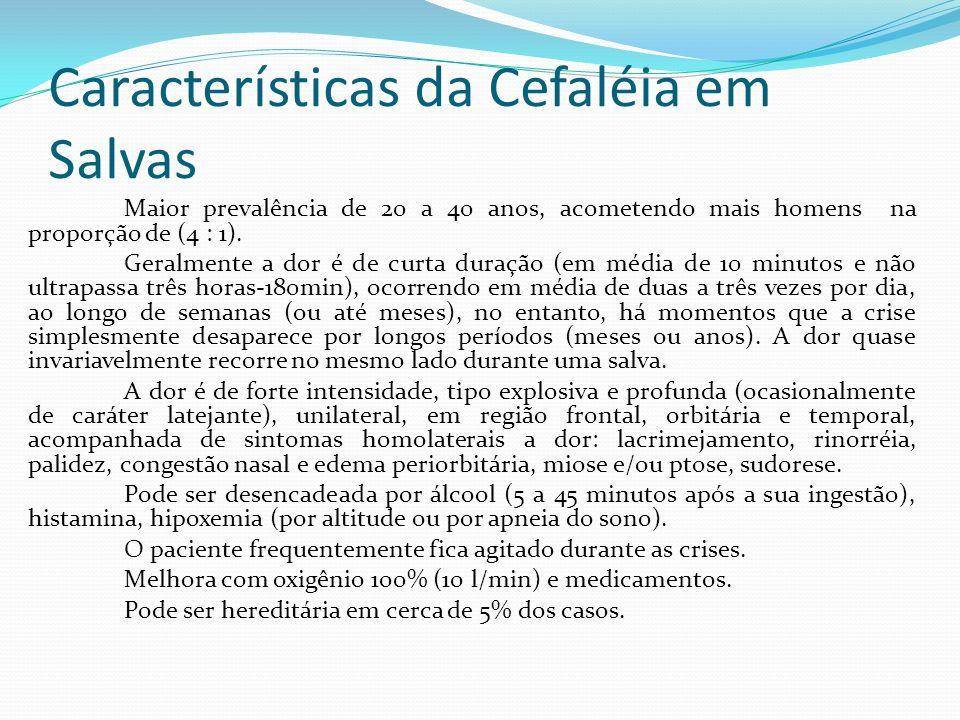 Características da Cefaléia em Salvas Maior prevalência de 20 a 40 anos, acometendo mais homens na proporção de (4 : 1). Geralmente a dor é de curta d
