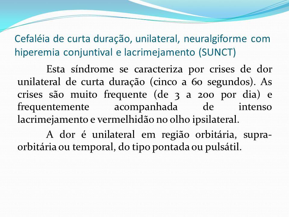 Cefaléia de curta duração, unilateral, neuralgiforme com hiperemia conjuntival e lacrimejamento (SUNCT) Esta síndrome se caracteriza por crises de dor