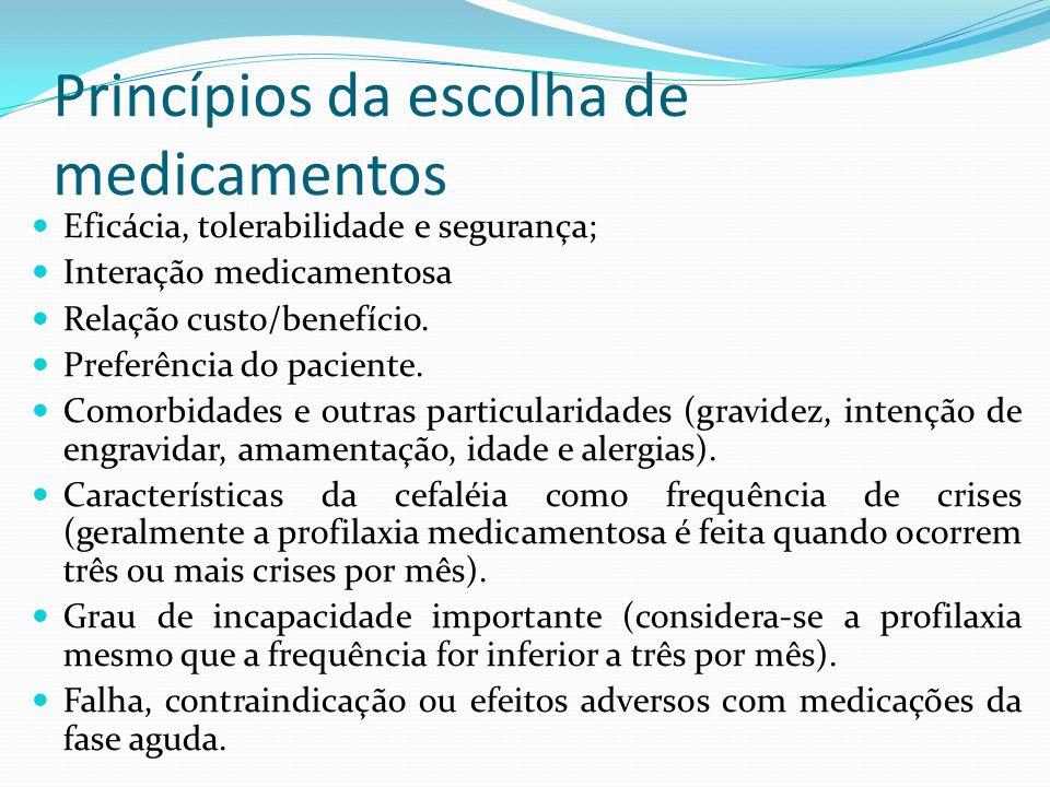Princípios da escolha de medicamentos Eficácia, tolerabilidade e segurança; Interação medicamentosa Relação custo/benefício. Preferência do paciente.