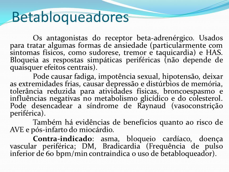 Betabloqueadores Os antagonistas do receptor beta-adrenérgico. Usados para tratar algumas formas de ansiedade (particularmente com sintomas físicos, c
