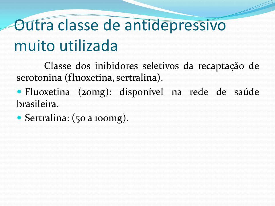 Outra classe de antidepressivo muito utilizada Classe dos inibidores seletivos da recaptação de serotonina (fluoxetina, sertralina). Fluoxetina (20mg)