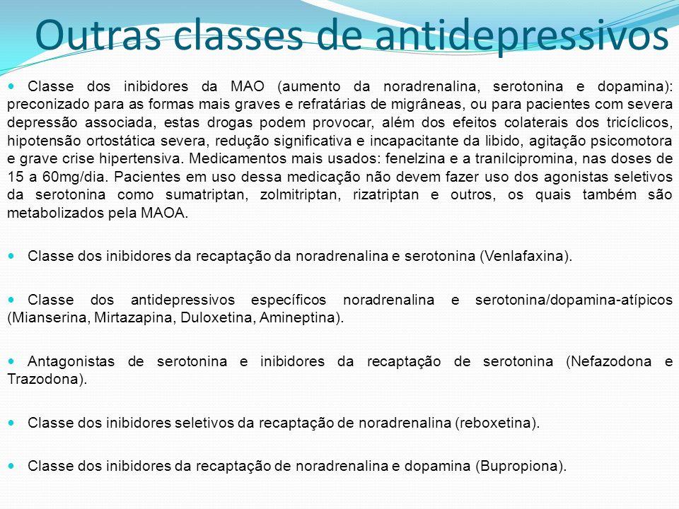 Outras classes de antidepressivos Classe dos inibidores da MAO (aumento da noradrenalina, serotonina e dopamina): preconizado para as formas mais grav