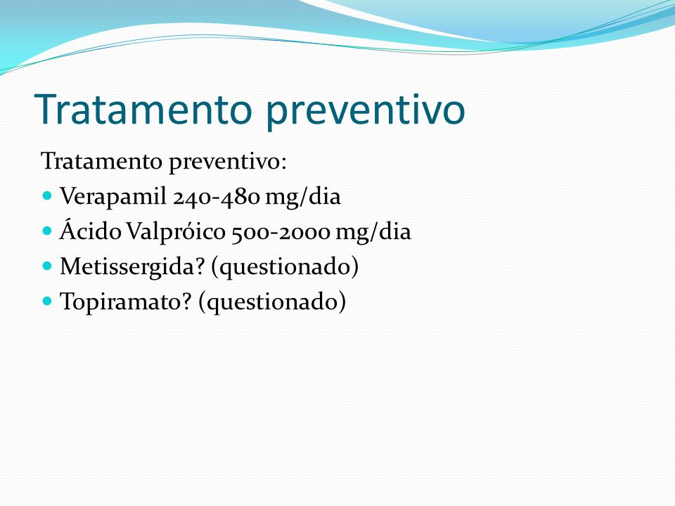 Tratamento preventivo Tratamento preventivo: Verapamil 240-480 mg/dia Ácido Valpróico 500-2000 mg/dia Metissergida? (questionado) Topiramato? (questio