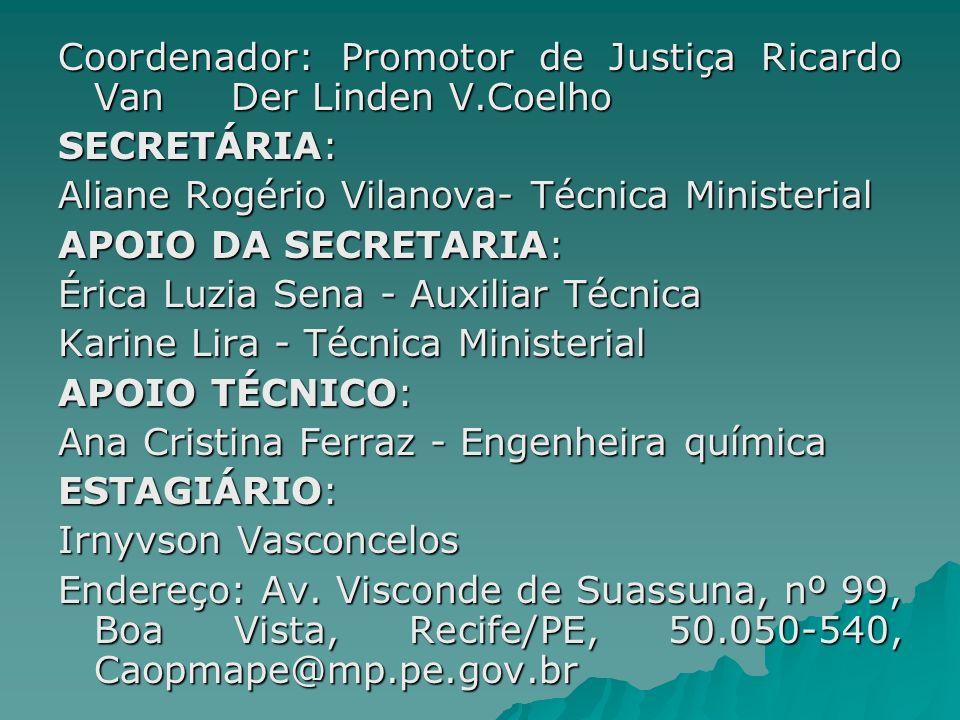 Coordenador: Promotor de Justiça Ricardo Van Der Linden V.Coelho SECRETÁRIA: Aliane Rogério Vilanova- Técnica Ministerial APOIO DA SECRETARIA: Érica L
