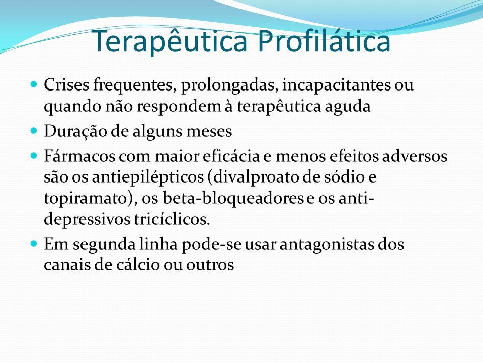 Terapêutica Profilática Crises frequentes, prolongadas, incapacitantes ou quando não respondem à terapêutica aguda Duração de alguns meses Fármacos co