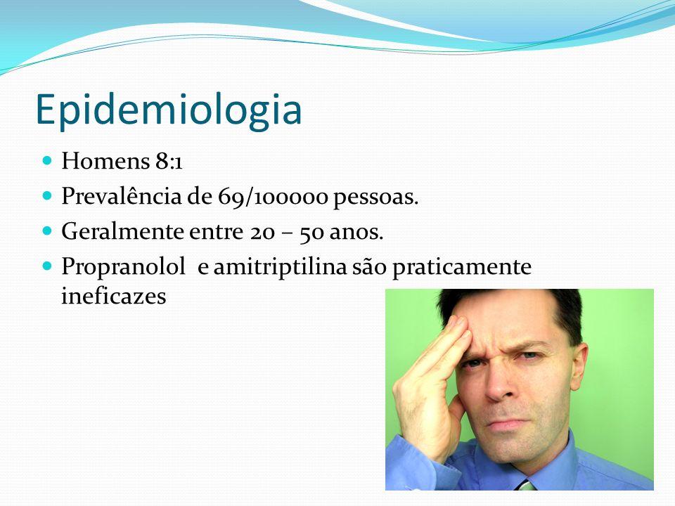 Epidemiologia Homens 8:1 Prevalência de 69/100000 pessoas. Geralmente entre 20 – 50 anos. Propranolol e amitriptilina são praticamente ineficazes