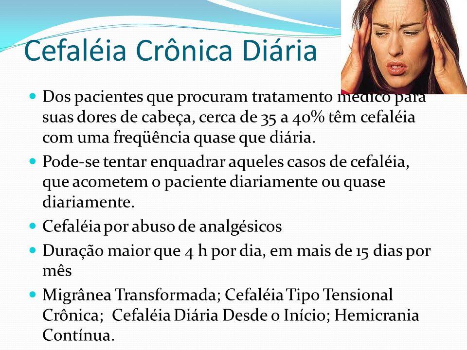 Cefaléia Crônica Diária Dos pacientes que procuram tratamento médico para suas dores de cabeça, cerca de 35 a 40% têm cefaléia com uma freqüência quas