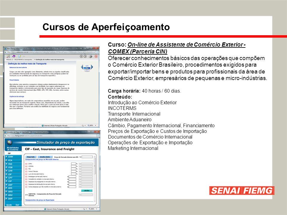 Curso: On-line de Assistente de Comércio Exterior - COMEX (Parceria CIN) Oferecer conhecimentos básicos das operações que compõem o Comércio Exterior