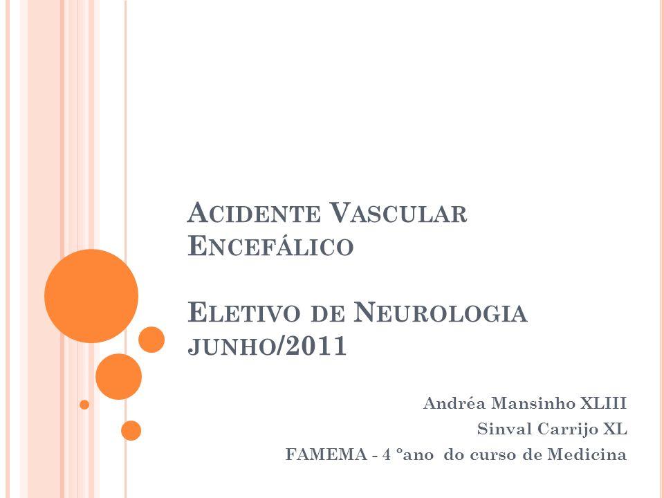 A CIDENTE V ASCULAR E NCEFÁLICO E LETIVO DE N EUROLOGIA JUNHO /2011 Andréa Mansinho XLIII Sinval Carrijo XL FAMEMA - 4 ºano do curso de Medicina