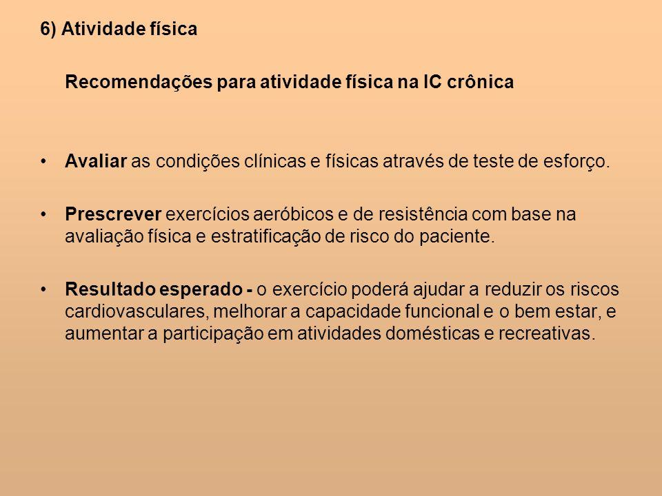6) Atividade física Recomendações para atividade física na IC crônica Avaliar as condições clínicas e físicas através de teste de esforço. Prescrever