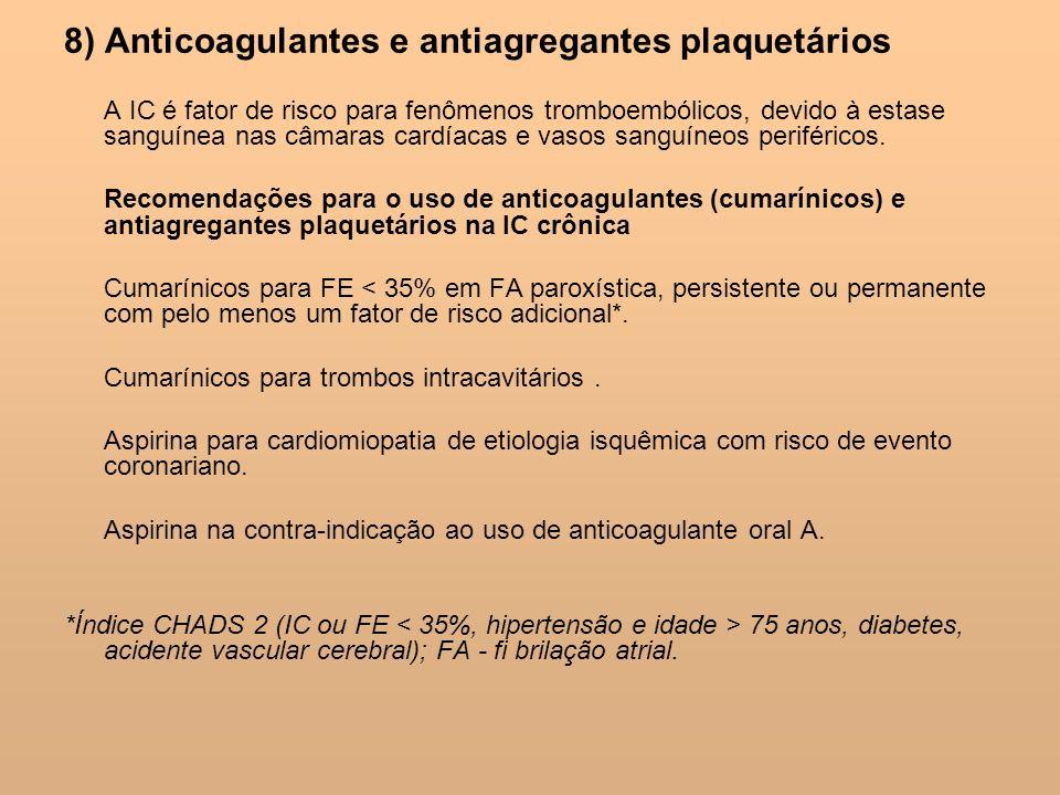 8) Anticoagulantes e antiagregantes plaquetários A IC é fator de risco para fenômenos tromboembólicos, devido à estase sanguínea nas câmaras cardíacas