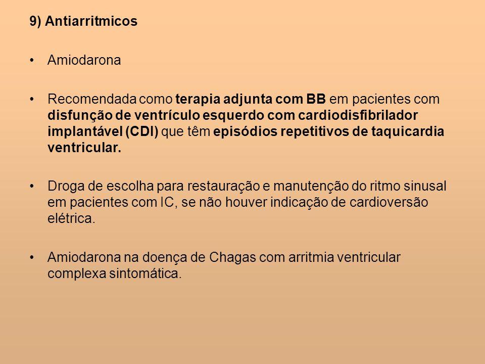 9) Antiarritmicos Amiodarona Recomendada como terapia adjunta com BB em pacientes com disfunção de ventrículo esquerdo com cardiodisfibrilador implant