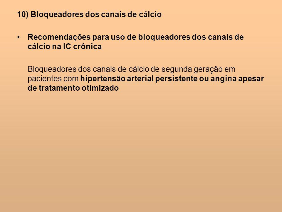 10) Bloqueadores dos canais de cálcio Recomendações para uso de bloqueadores dos canais de cálcio na IC crônica Bloqueadores dos canais de cálcio de s