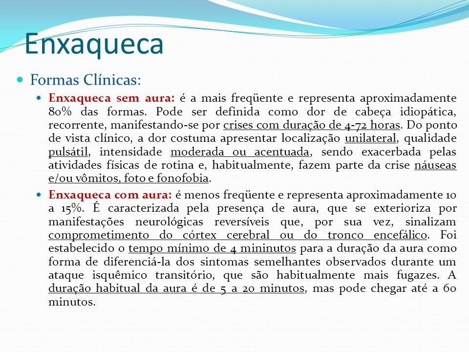 Enxaqueca Formas Clínicas: Enxaqueca sem aura: é a mais freqüente e representa aproximadamente 80% das formas. Pode ser definida como dor de cabeça id