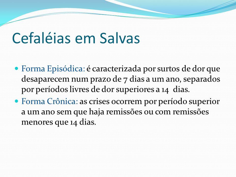 Cefaléias em Salvas Forma Episódica: é caracterizada por surtos de dor que desaparecem num prazo de 7 dias a um ano, separados por períodos livres de