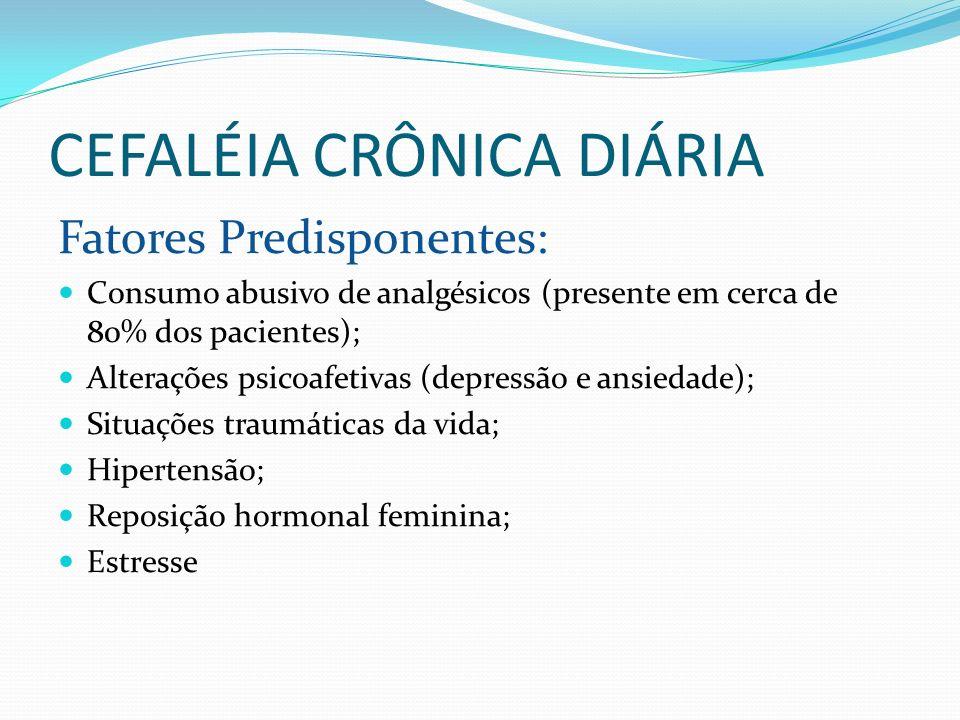 CEFALÉIA CRÔNICA DIÁRIA Fatores Predisponentes: Consumo abusivo de analgésicos (presente em cerca de 80% dos pacientes); Alterações psicoafetivas (dep