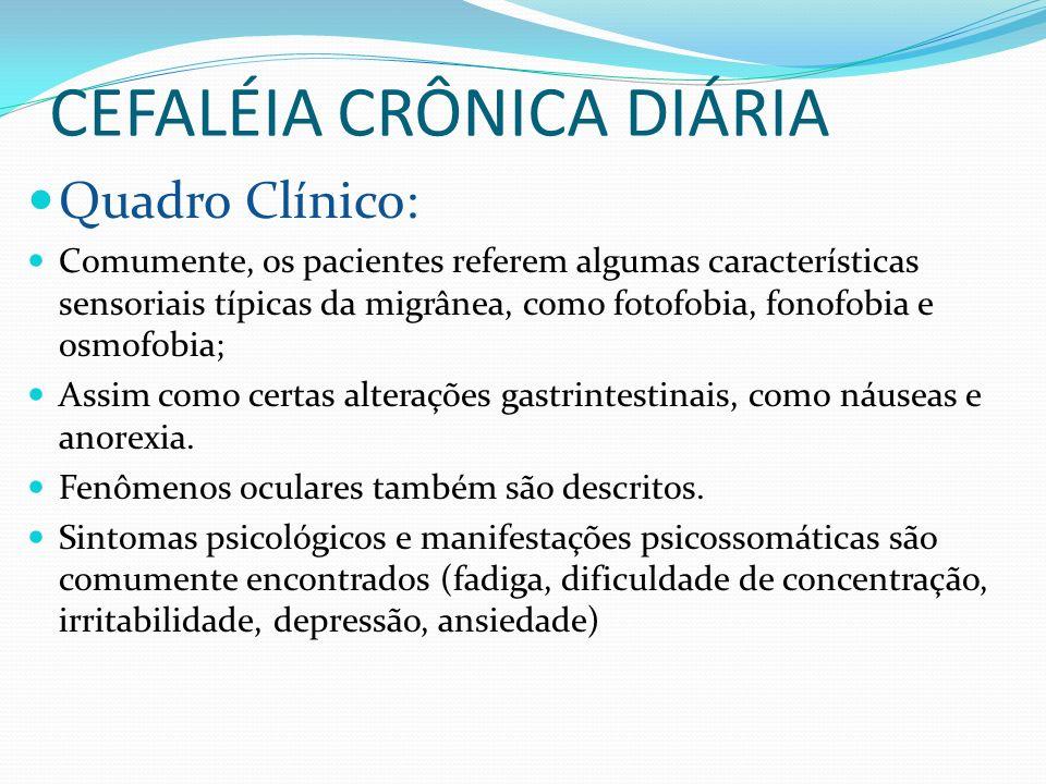 CEFALÉIA CRÔNICA DIÁRIA Quadro Clínico: Comumente, os pacientes referem algumas características sensoriais típicas da migrânea, como fotofobia, fonofo