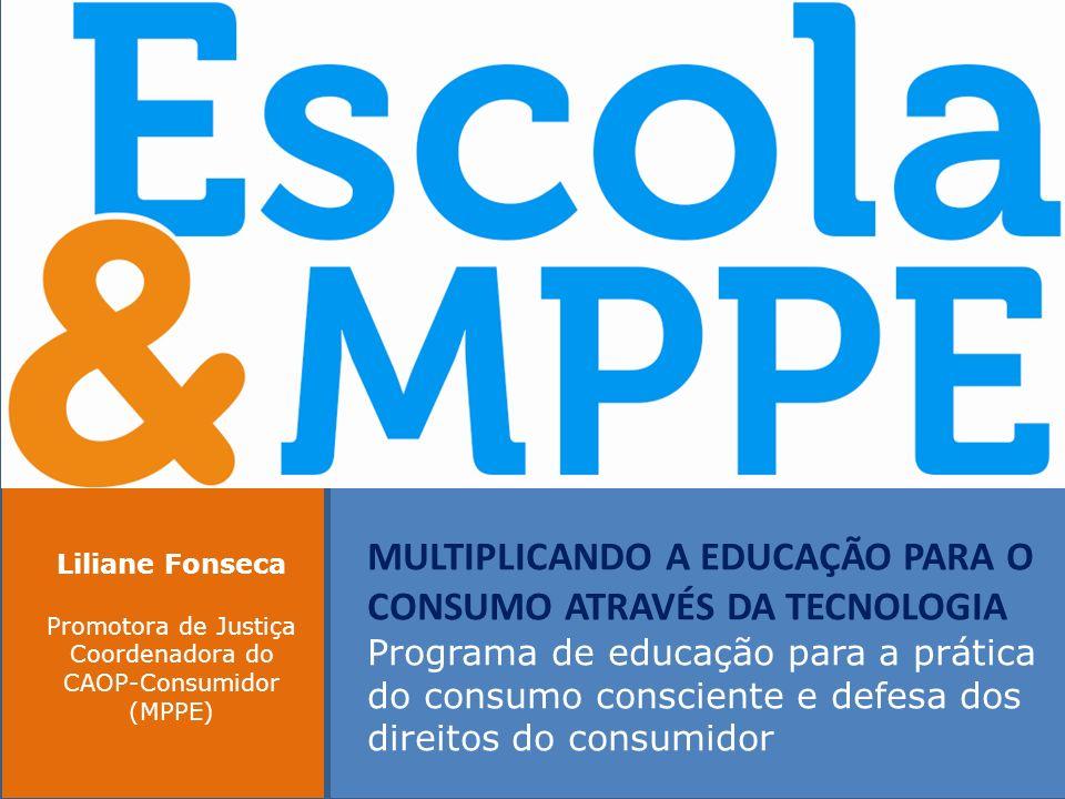 ESCOLA & MPPE Programa de educação para a prática do consumo consciente e defesa dos direitos do consumidor.