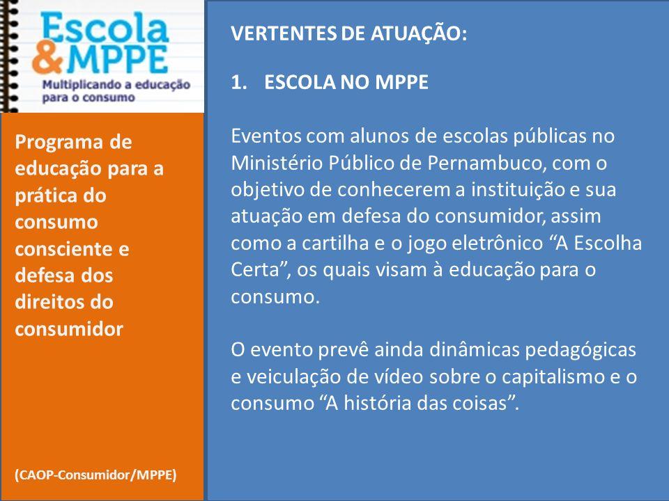 VERTENTES DE ATUAÇÃO: 1.ESCOLA NO MPPE Eventos com alunos de escolas públicas no Ministério Público de Pernambuco, com o objetivo de conhecerem a inst