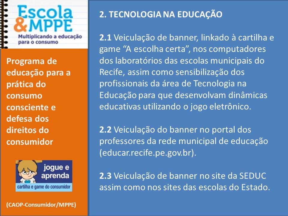 2. TECNOLOGIA NA EDUCAÇÃO 2.1 Veiculação de banner, linkado à cartilha e game A escolha certa, nos computadores dos laboratórios das escolas municipai