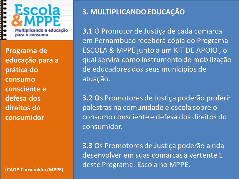 3. MULTIPLICANDO EDUCAÇÃO 3.1 O Promotor de Justiça de cada comarca em Pernambuco receberá cópia do Programa ESCOLA & MPPE junto a um KIT DE APOIO, o