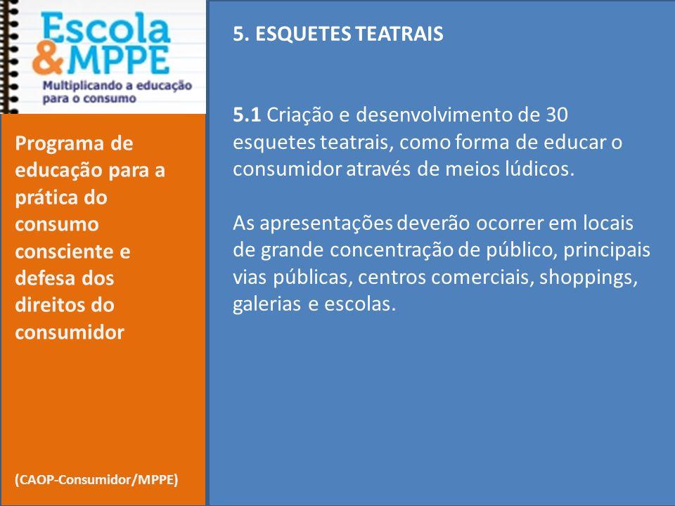5. ESQUETES TEATRAIS 5.1 Criação e desenvolvimento de 30 esquetes teatrais, como forma de educar o consumidor através de meios lúdicos. As apresentaçõ