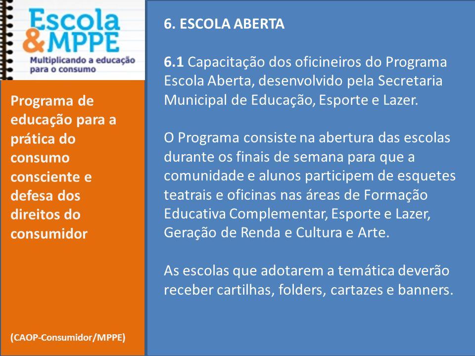 6. ESCOLA ABERTA 6.1 Capacitação dos oficineiros do Programa Escola Aberta, desenvolvido pela Secretaria Municipal de Educação, Esporte e Lazer. O Pro
