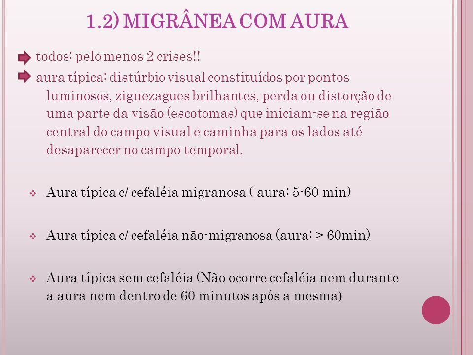 1.2) MIGRÂNEA COM AURA todos: pelo menos 2 crises!! aura típica: distúrbio visual constituídos por pontos luminosos, ziguezagues brilhantes, perda ou