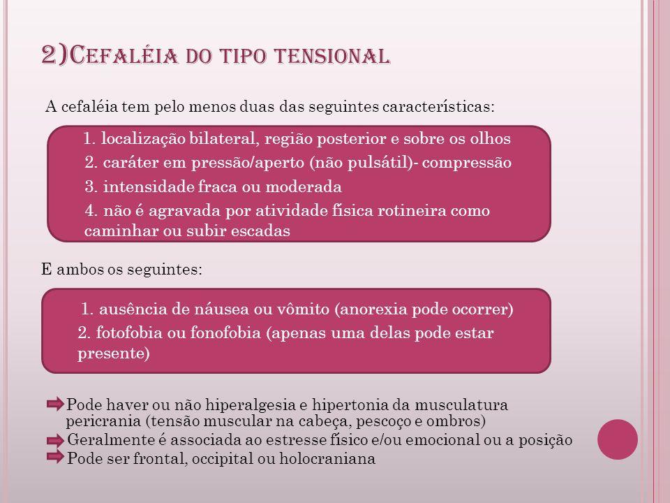 2)C EFALÉIA DO TIPO TENSIONAL A cefaléia tem pelo menos duas das seguintes características: E ambos os seguintes: Pode haver ou não hiperalgesia e hip