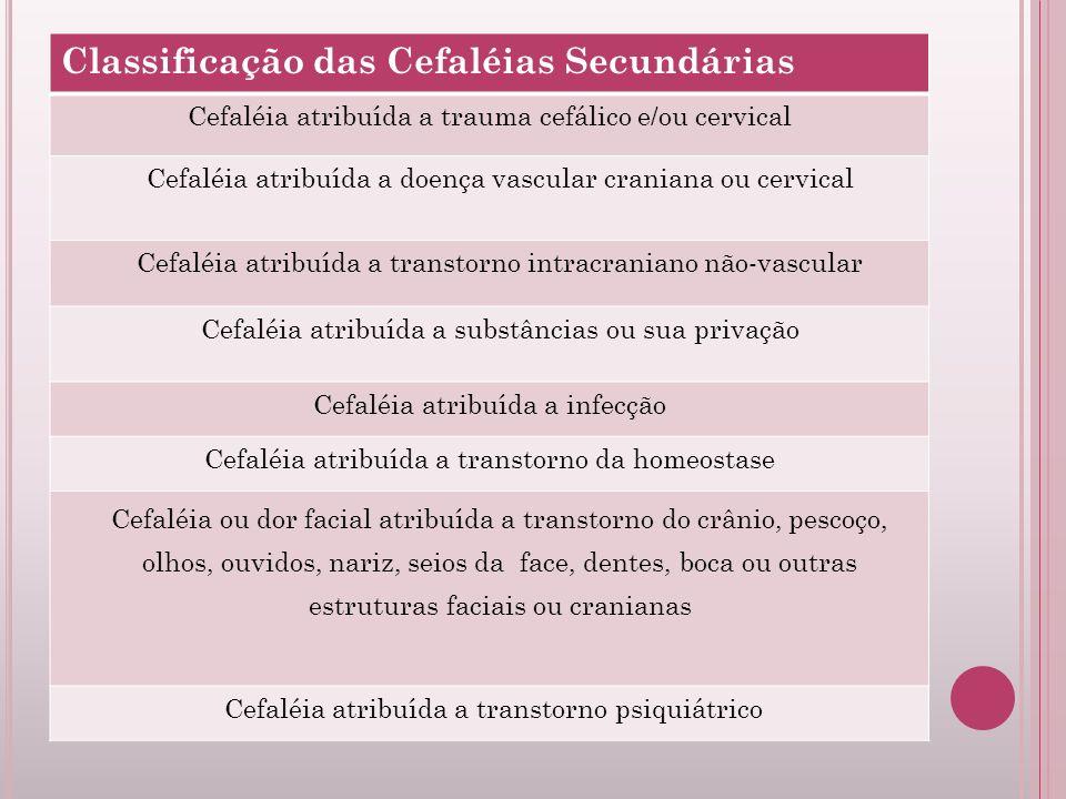 Classificação das Cefaléias Secundárias Cefaléia atribuída a trauma cefálico e/ou cervical Cefaléia atribuída a doença vascular craniana ou cervical C