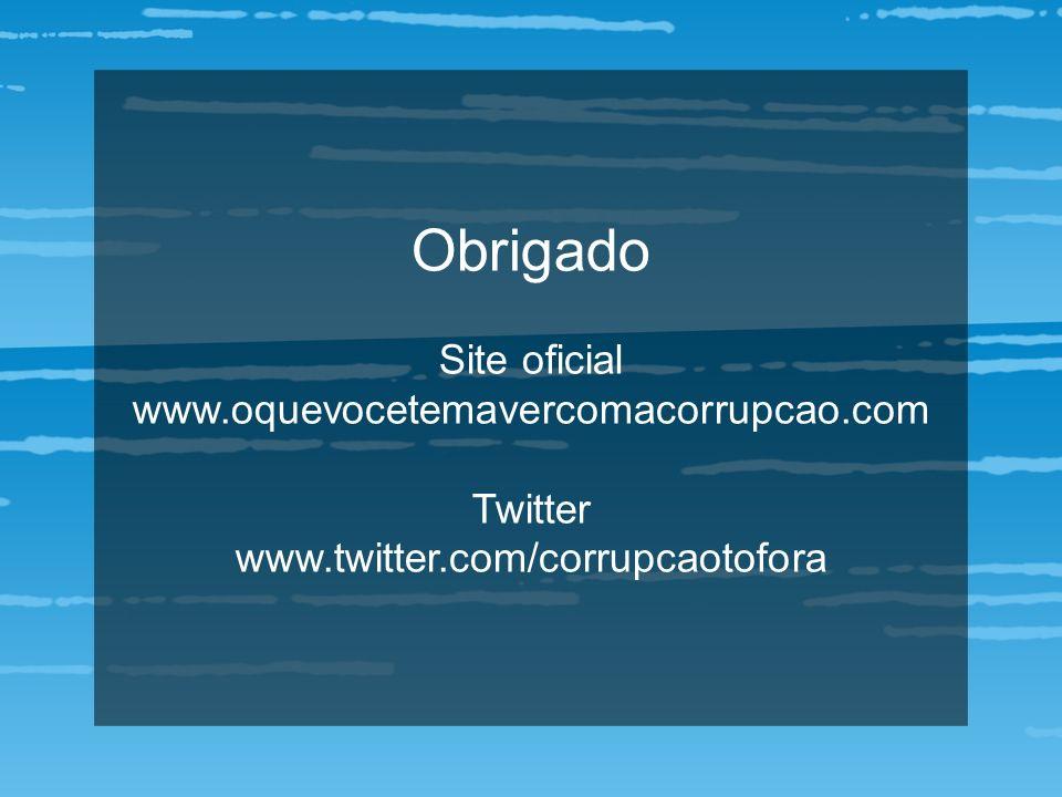 Obrigado Site oficial www.oquevocetemavercomacorrupcao.com Twitter www.twitter.com/corrupcaotofora
