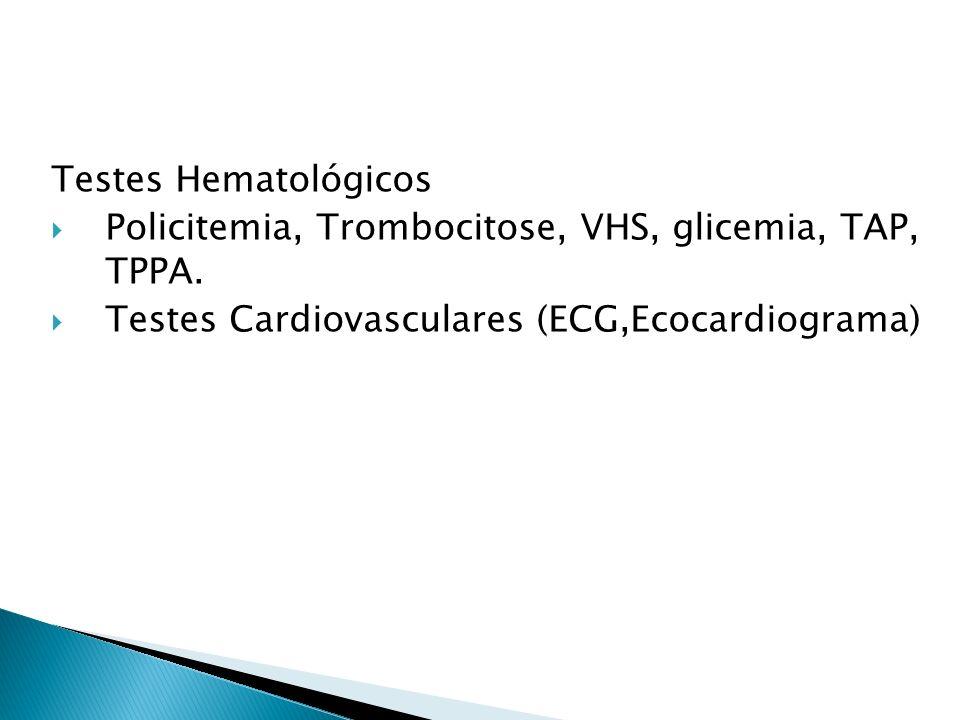 Testes Hematológicos Policitemia, Trombocitose, VHS, glicemia, TAP, TPPA. Testes Cardiovasculares (ECG,Ecocardiograma)