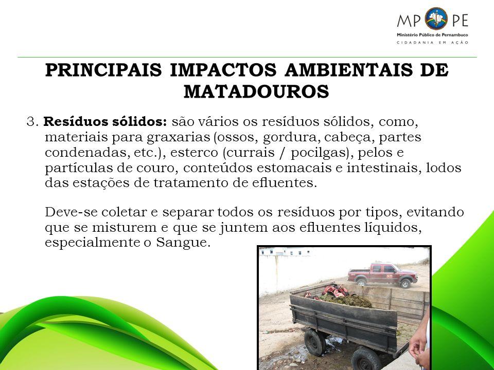 PRINCIPAIS IMPACTOS AMBIENTAIS DE MATADOUROS 3. Resíduos sólidos: são vários os resíduos sólidos, como, materiais para graxarias (ossos, gordura, cabe